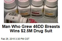 Man Who Grew 46DD Breasts Wins $2.5M Drug Suit