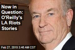Now in Question: O'Reilly's LA Riots Stories