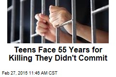Teens Face 55 Years for Killing They Didn't Commit