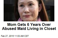 Mom Gets 6 Years Over Abused Maid Living in Closet