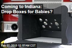 Coming to Indiana: Drop Boxes for Babies?
