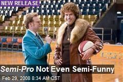 Semi-Pro Not Even Semi-Funny