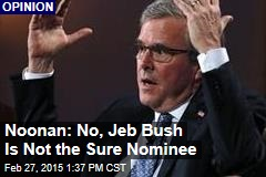 Noonan: No, Jeb Bush Is Not the Sure Nominee