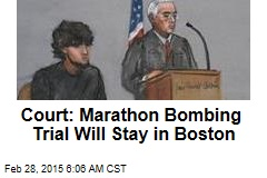 Court: Marathon Bombing Trial Will Stay in Boston