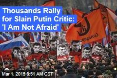 Thousands Rally for Slain Putin Critic