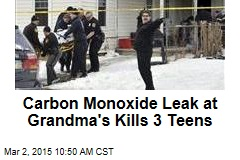 Carbon Monoxide Leak at Grandma's Kills 3 Teens