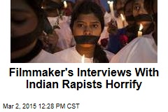 Filmmaker's Interviews With Indian Rapists Horrify