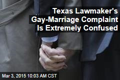 Texas Lawmaker's Gay-Marriage Complaint Is Extremely Confused