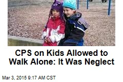 Parents of 'Free-Range' Kids Guilty of Neglect: CPS