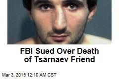 FBI Sued Over Death of Tsarnaev Friend