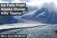 Ice Falls From Alaska Glacier, Kills Tourist