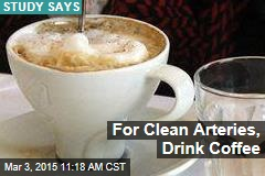 For Clean Arteries, Drink Coffee