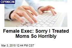 Female Exec: Sorry I Treated Moms So Horribly