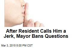 After Resident Calls Him a Jerk, Mayor Bans Questions
