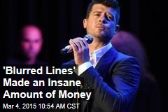 'Blurred Lines' Made an Insane Amount of Money