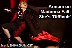 Armani on Madonna Fall: She's 'Difficult'