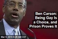 Ben Carson: Being Gay Is a Choice, and Prison Proves It