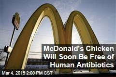 McDonald's Chicken Will Soon Be Free of Human Antibiotics