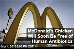 McDonald's Chicken Will Soon Be Free of Human Antibiotics