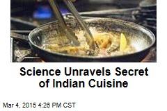 Science Unravels Secret of Indian Cuisine