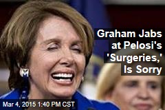 Graham Jabs at Pelosi's 'Surgeries,' Is Sorry
