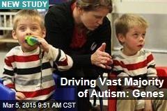 Driving Vast Majority of Autism: Genes