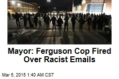 Mayor: Ferguson Cop Fired Over Racist Emails