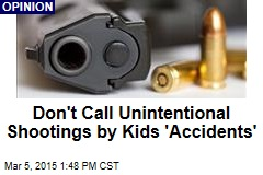 Don't Call Unintentional Shootings by Kids 'Accidents'