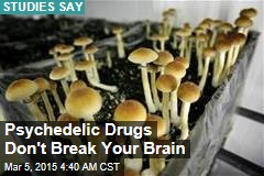 Psychedelic Drugs Don't Break Your Brain