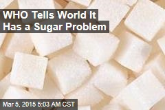 WHO to World: You Are Eating Too Much Sugar