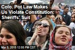 Colo. Pot Law Makes Us Violate Constitution: Sheriffs' Suit