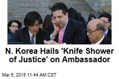 N. Korea Hails 'Knife Shower of Justice' on Ambassador