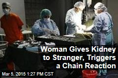 Woman Gives Kidney to Stranger, Triggers a Chain Reaction