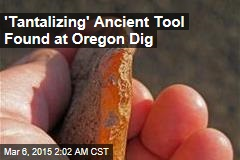 'Tantalizing' Ancient Tool Found at Oregon Dig