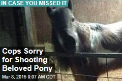 Cops Sorry for Shooting Beloved Pony