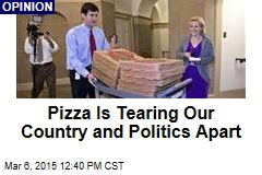 Pizza Is Tearing Our Country and Politics Apart