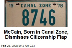 McCain, Born in Canal Zone, Dismisses Citizenship Flap