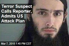 Terror Suspect Calls Reporter, Admits US Attack Plan