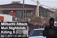 Militants Attack Mali Nightclub, Killing 5