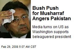 Bush Push for Musharraf Angers Pakistan