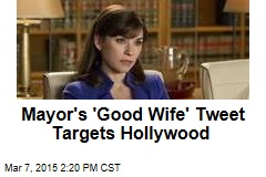 Mayor's 'Good Wife' Tweet Targets Hollywood