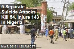 5 Separate Suicide Attacks Kill 54, Injure 143 in Nigeria