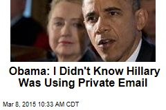 Obama: I Didn't Know Hillary Was Using Private Email