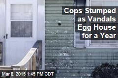 Cops Stumped as Vandals Egg House for a Year