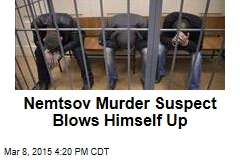 Nemtsov Murder Suspect Blows Himself Up