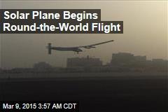 Solar Plane Begins Round-the World-Flight
