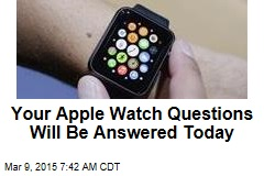 Your Apple Watch Questions Will Be Answered Today