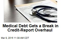 Medical Debt Gets a Break in Credit-Report Overhaul