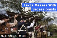 Texas Messes With Secessionists