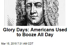 Glory Days: Americans Used to Booze All Day